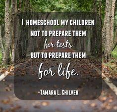 Quote- I homeschool my children not to prepare them for tests but to prepare them for life. #homeschoolquotes