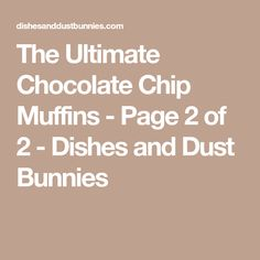 The Ultimate Chocolate Chip Muffins - Page 2 of 2 - Dishes and Dust Bunnies