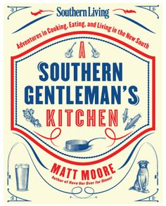 A Southern Gentleman's Kitchen: Matt Moore's new cookbook for Southern Living