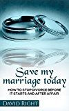 Free Kindle Book -   Save My Marriage Today How To Stop Divorce Before It Starts And After Affair: Relationship Book for woman and man