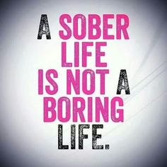 I love our sober life!!! Much more fulfilling life too.