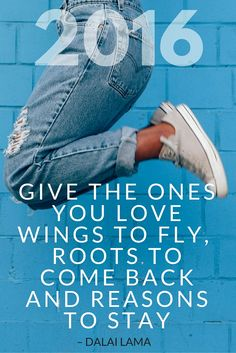Dalai Lama Quote - GIVE THE ONES YOU LOVE WINGS TO FLY, ROOTS TO COME BACK AND REASONS TO STAY || 2016 Resolutions | The Travel Tester
