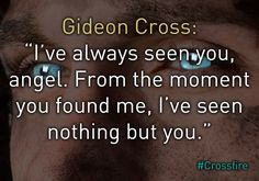 'Ive always seen you, angel. From the moment you found me, I've seen nothing but you. Sylvia Day Crossfire Series, Gideon Cross, You Found Me, Favorite Book Quotes, Day Book, Book Boyfriends, Writing Quotes, Romantic Quotes, Be Yourself Quotes