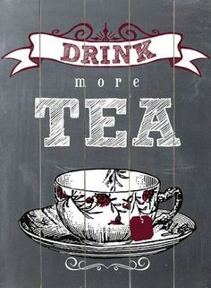 Drink more Tea - Solid Wood Wall Decor by Ginger Oliphant - 9 x 12 x Red, ArteHouse Tea Cup Art, My Cup Of Tea, Tea Cups, Vintage Tea, Tee Kunst, Deco Cafe, Tea Quotes, Tea And Books, Cuppa Tea