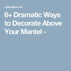 6+ Dramatic Ways to Decorate Above Your Mantel -