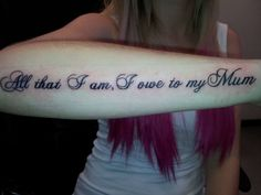 All that i am i owe to my mum quote forearm tattoo