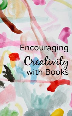 Great books and activities for encouraging creativity for kids.