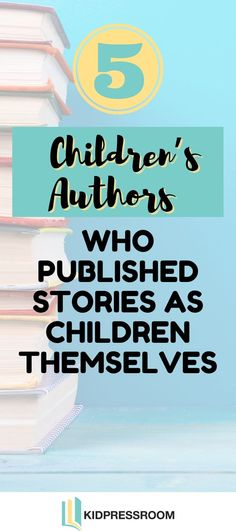 Are you curious to know some authors who published stories as children themselves? This list may bring you unusual surprises. Check it out! #childrensliterature #kidpressroom #childrenauthors #childrensauthorsforkids #childrensbooks #booksforkids #childrensliteraturekidbooks