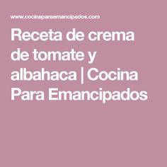 Receta de crema de tomate y albahaca | Cocina Para Emancipados