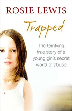 Trapped: The Terrifying True Story of a Secret World of Abuse: Rosie Lewis: 8601404340932: Amazon.com: Books