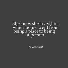 She knew she loved him when home went from being a place to being a person