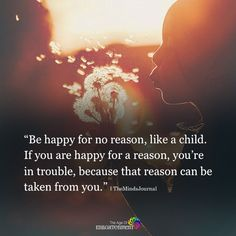 Be Happy For No Reason, Like A Child - https://themindsjournal.com/happy-no-reason-like-child/