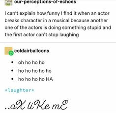 "This actually was a mistake from Joey. He forgot his lines an just made up the ""ho ho ho ho ho."" part and just went on with ""ox like me"". So thats why they laughed😂 Theatre Nerds, Music Theater, Kid Memes, Funny Memes, Lauren Lopez, Very Potter Musical, Team Starkid, Avpm, Can't Stop Laughing"