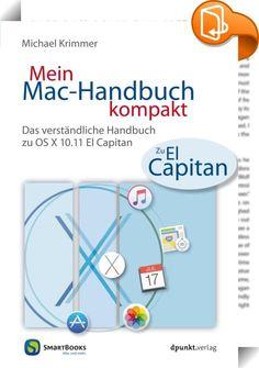 Mein Mac-Handbuch kompakt    ::  Gratulation! Vielleicht haben Sie bereits das neue Betriebssystem OS X El Capitan auf Ihrem Mac installiert. Oder Sie spielen mit dem Gedanken an ein Update und sind sich nicht sicher, was Sie danach erwartet. Oder Sie haben noch keine Erfahrung mit Macs und möchten den Umstieg wagen. In allen drei Fällen liegen Sie mit diesem Buch richtig.   Sie halten eine Anleitung in Händen, die Ihnen ohne Fachchinesisch alle wichtigen Funktionen von OS X näher brin...