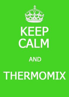 Keep calm and Thermomix!