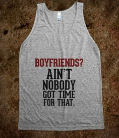 Boyfriends? Aint nobody got time for that