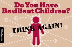 In the wake of trauma, a parental conclusion is that they have resilient children. Here's why kids are not resilient.
