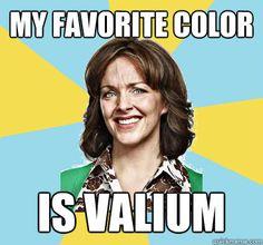 Valium is my favorite color! woooo!