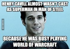 I must go. The World (of Warcraft) needs me. See, even Henry Cavill likes WoW