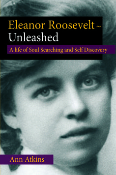 Eleanor Roosevelt ~ Unleashed, Eleanor's stories to encourage your own journey