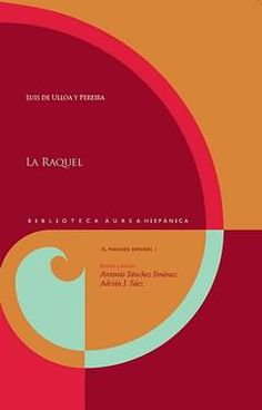 La Raquel / Luis de Ulloa y Pereira ; estudio y edición, Antonio Sánchez Jiménez y Adrián J. Sáez- -[Navarra] : Universidad de Navarra ; Madrid : Iberoamericana ; Frankfurt am Main : Vervuert, 2013