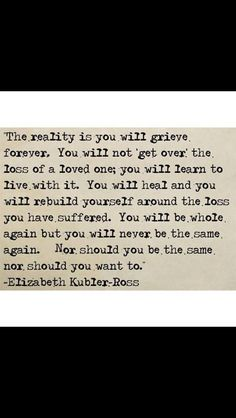 The absolute truth - I used to think I would be sad forever. Now, thanks to my dear Nannie, I know I will grieve forever, but will still feel joy. I will miss my sweet boy forever, but will live a happy life in his honor. Great Quotes, Quotes To Live By, Me Quotes, Inspirational Quotes, Hurt Quotes, Motivational Quotes, Positive Quotes, Super Quotes, Loss Of A Loved One Quotes