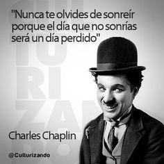 """""""Nunca te olvides de sonreír porque el día que no sonrías será un día perdido"""" Charles Chaplin"""