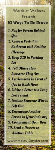 This week (2/8-2/12) is Random Acts of Kindness Week, and it is also Brave Human Monday here at Words of Wellness.  I put the two together and gave you 10 ways to be brave, step out of your comfort zone, and bless others.    www.haleyjsnyder.com/10-ways-to-be-brave