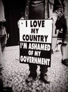 I love my country. I'm ashamed of my government.