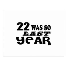 22 So Was So Last Year Birthday Designs Postcard - giftidea gift present idea number 22 twenty-two twentytwo twentysecond bday birthday 22ndbirthday party anniversary 22nd