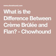 What is the Difference Between Crème Brûlée and Flan? - Chowhound