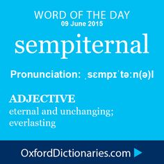 sempiternal (adjective): Eternal and unchanging; everlasting. Word of the Day for 9 June 2015. #WOTD #WordoftheDay #sempiternal