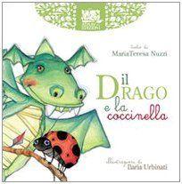 Il drago e la coccinella di Mariateresa Nuzzi, http://www.amazon.it/dp/8864650008/ref=cm_sw_r_pi_dp_5KMOsb12WZ7H2
