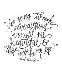 I am going to make everything around me beautiful and that will be my life