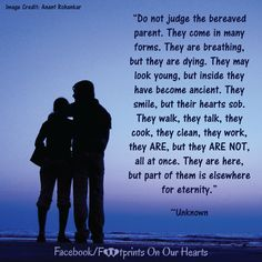 """""""Do not judge the bereaved parent. They come in many forms. They are breathing… Loss Grief Quotes, Grief Poems, Pregnancy And Infant Loss, Losing A Child, Bereavement, Don't Judge, Breathe, Me Quotes, Parenting"""
