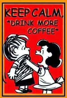 Keep calm, *drink more coffee*