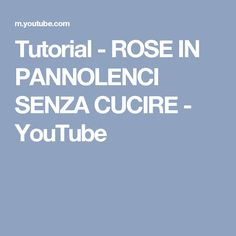 Tutorial - ROSE IN PANNOLENCI SENZA CUCIRE - YouTube