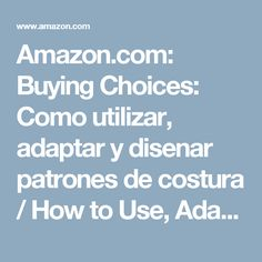 Amazon.com: Buying Choices: Como utilizar, adaptar y disenar patrones de costura / How to Use, Adapt and Designing Sewing Patterns (Spanish Edition)