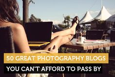 50 Great Photography Blogs You Can't Afford to Pass by