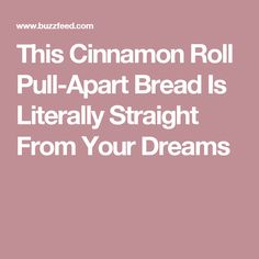 This Cinnamon Roll Pull-Apart Bread Is Literally Straight From Your Dreams