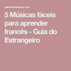 5 Músicas fáceis para aprender francês - Guia do Estrangeiro                                                                                                                                                                                 Mais