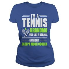 IM A TENNIS GRANDMA JUST LIKE A NORMAL GRANDMA EXCEPT MUCH COOLER T-Shirts, Hoodies, Sweaters