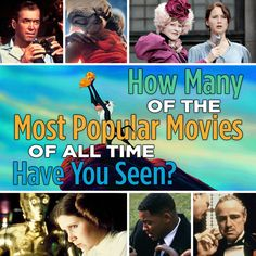How Many Of The Most Popular Movies Ever Have You Seen   You've seen 70 out of 100 movies on this list! You love going to the movies, and you try to see everything you can. You may have even taken a film studies class or two in college. There are a few holes in your knowledge of popular cinema, but thanks to this list, you plan to rectify that problem very soon.