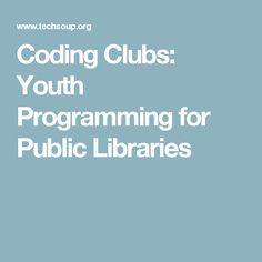 Coding Clubs: Youth Programming for Public Libraries
