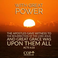 Acts 4:33 And with great power the apostles gave witness to the resurrection of the Lord Jesus. And great grace was upon them all.