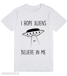 Aliens Believe In Me | Do I believe in Aliens? psh, I hope Aliens believe in me!  #Skreened