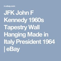 JFK John F Kennedy 1960s Tapestry Wall Hanging Made in Italy President 1964 | eBay
