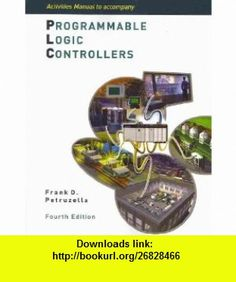 Activities Manual to Accompany Programmable Logic Controllers (9780073303420) Frank Petruzella , ISBN-10: 0073303429  , ISBN-13: 978-0073303420 ,  , tutorials , pdf , ebook , torrent , downloads , rapidshare , filesonic , hotfile , megaupload , fileserve