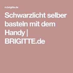 Schwarzlicht selber basteln mit dem Handy | BRIGITTE.de
