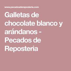 Galletas de chocolate blanco y arándanos - Pecados de Reposteria